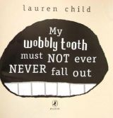(My Wobbly tooth must not ever NEVER fall out)5